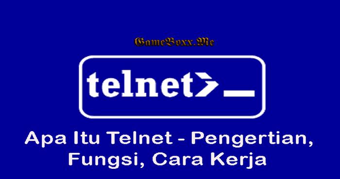 Telnet - Apa Itu, Pengertian, Fungsi, Cara Kerja