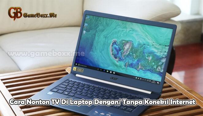 Cara Nonton TV Di Laptop Dengan Tanpa Koneksi Internet