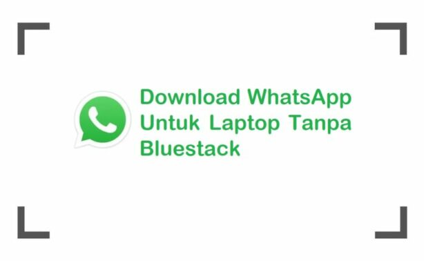 Download WhatsApp Untuk Laptop Tanpa Bluestack