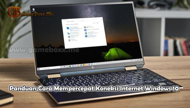 Panduan Cara Mempercepat Koneksi Internet Windows 10
