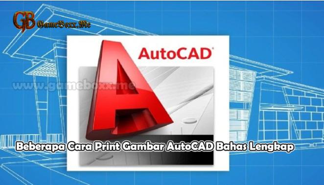 Beberapa Cara Print Gambar AutoCAD Bahas Lengkap
