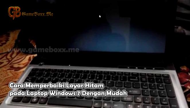 Cara Memperbaiki Layar Hitam pada Laptop Windows 7 Dengan Mudah