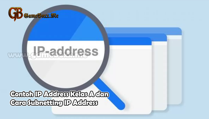 Contoh IP Address Kelas A dan Cara Subnetting IP Address