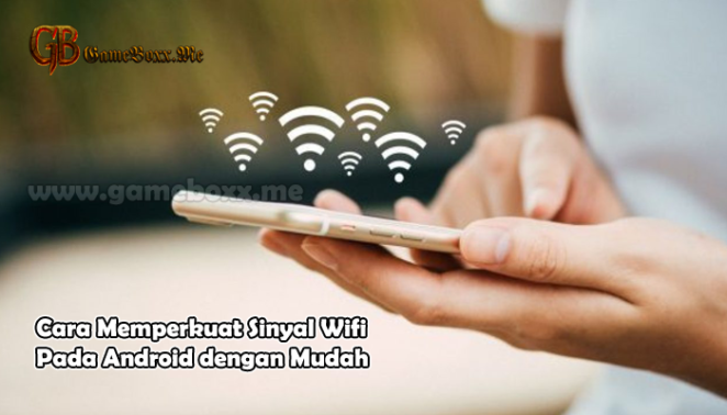 Cara Memperkuat Sinyal Wifi Pada Android dengan Mudah
