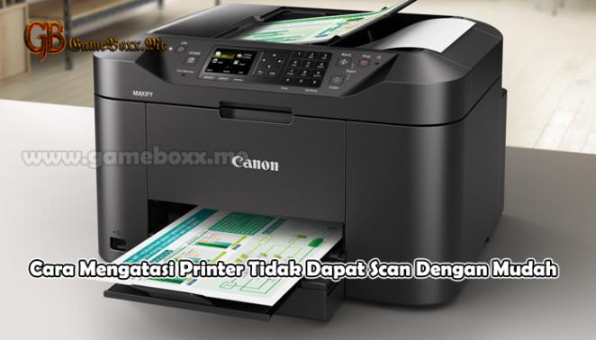 Cara Mengatasi Printer Tidak Dapat Scan Dengan Mudah