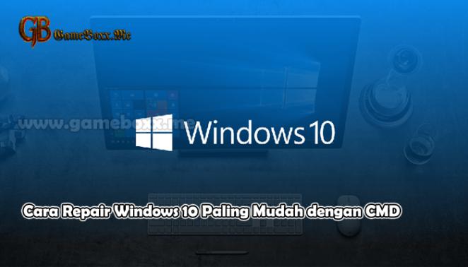 Cara Repair Windows 10 Paling Mudah dengan CMD