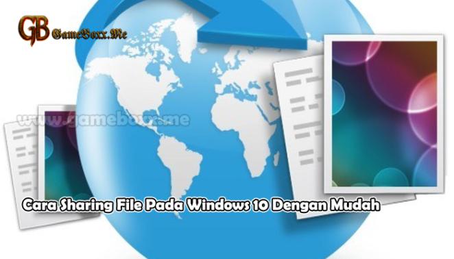 Cara Sharing File Pada Windows 10 Dengan Mudah