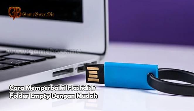 Cara Memperbaiki Flashdisk Folder Empty Dengan Mudah